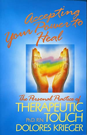Accepting your Power to Heal - The Personal Practice of Therapeutic Touch