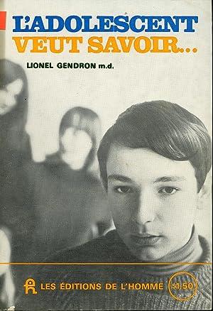 L'adolescent veut savoir.: Lionel Gendron m.d.