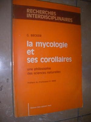 LA MYCOLOGIE ET SES COROLLAIRES- UNE PHILOSOPHIE DES SCIENCES NATURELLES: BECKER G.