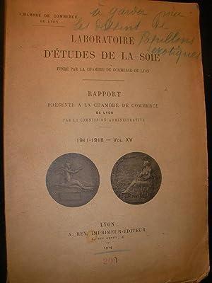 LABORATOIRE D'ETUDES DE LA SOIE- RAPPORT PRESENTE A LA CHAMBRE DE COMMERCE DE LYON- 1911-1918 ...