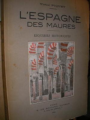L'ESPAGNE DES MAURES- ESQUISSES HISTORIQUES: PIQUET VICTOR
