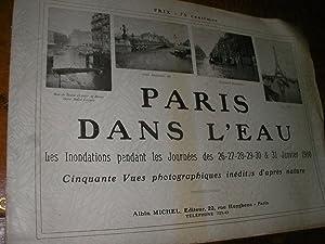 PARIS DANS L'EAU- LES INONDATIONS PENDANT LES JOURNEES DES 26-27-28-29-30 ET 31 JANVIER 1910: ...