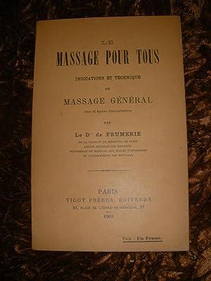 LE MASSAGE POUR TOUS - INDICATIONS ET TECHNIQUES DU MASSAGE GENERAL: DE FRUMERIE(Dr.)