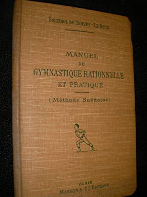 MANUEL DE GYMNASTIQUE RATIONNELLE ET PRATIQUE(METHODE SUEDOISE).: M. SOLEIROL DE SERVES- MME LE ...