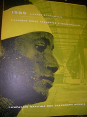 1956: L'ANNEE ECONOMIQUE; L'AFRIQUE NOIRE FRANCAISE S'INDUSTRIALISE: COMPAGNIE ...
