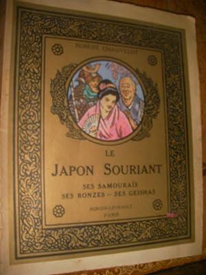 LE JAPON SOURIANT - SES SAMOURAIS-SES BONZES-SES GEISHAS: CHAUVELOT ROBERT