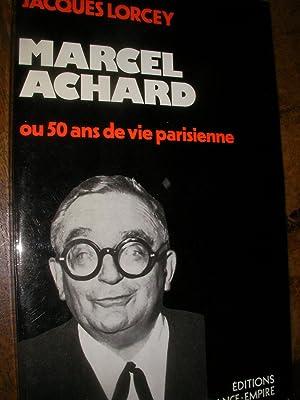 MARCEL ACHARD OU 50 ANS DE VIE: LORCEY JACQUES
