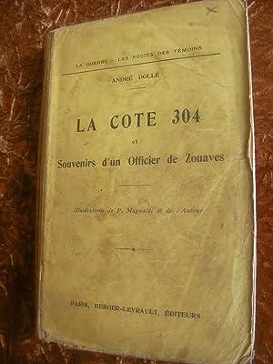 LA COTE 304 ET SOUVENIRS D'UN OFFICIER DE ZOUAVES- GUERRE 1914-1917: DOLLE ANDRE