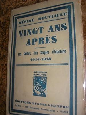 VINGT ANS APRES- LES CAHIERS D'UN SERGENT D'INFANTERIE 1914-1918: BOUTEILLE DESIRE
