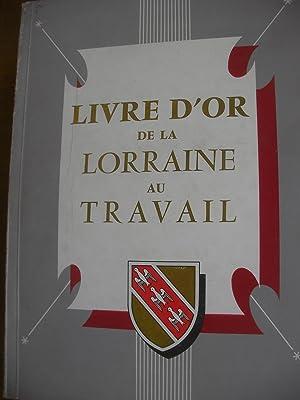 LIVRE D'OR DE LA LORRAINE AU TRAVAIL: COLLECTIF