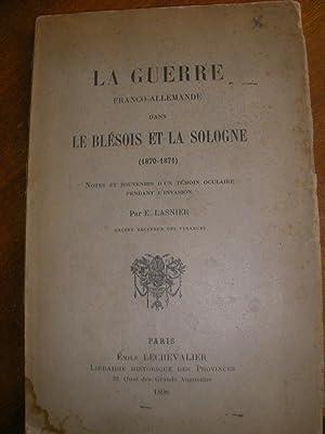 LA GUERRE FRANCO-ALLEMANDE DANS LE BLESOIS ET LA SOLOGNE (1870-1871)- NOTES ET SOUVENIRS D'UN ...
