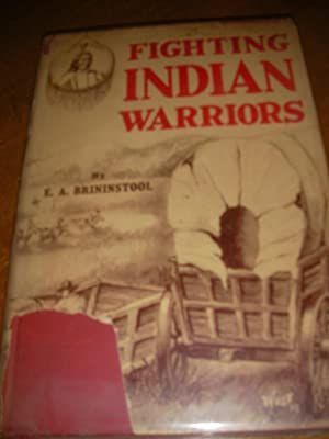 FIGHTING INDIAN WARRIORS- TRUE TALES OF THE WILD FRONTIERS: BRININSTOOL E.A.