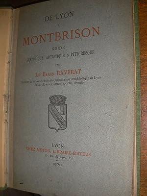 DE LYON A MONTBRISON - GUIDE HISTORIQUE ARTISTIQUE ET PITTORESQUE: RAVERAT (Le Baron)