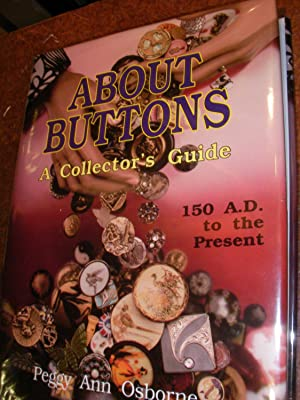 ABOUT BUTTONS- A COLLECTOR'S GUIDE- 150 A.D. TO THE PRESENT: PEGGY ANN OSBORNE
