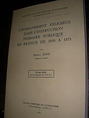 L'ENSEIGNEMENT RELIGIEUX DANS L'INSTRUCTION PRIMAIRE PUBLIQUE EN FRANCE DE 1850 A 1873: ...