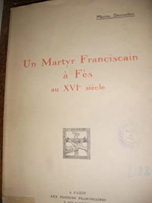 UN MARTYR FRANCISCAIN A FES AU XVI°SIECLE: DESMAZIERES MAURICE