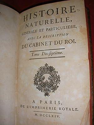 HISTOIRE NATURELLE GENERALE ET PARTICULIERE AVEC LA DESCRIPTION DU CABINET DU ROI - TOME XVII: ...
