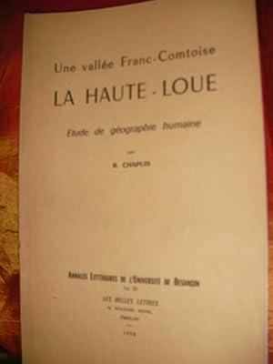 UNE VALLEE FRANC-COMTOISE LA HAUTE-LOUE - ETUDE GEOGRAPHIQUE HUMAINE: CHAPUIS R.