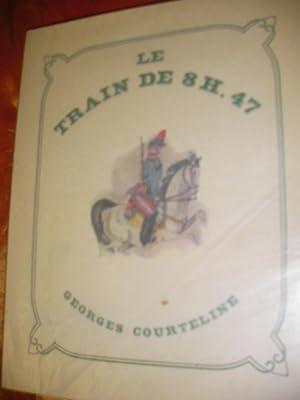 LE TRAIN DE 8H.47-SCENES DE LA VIE DE CASERNE: COURTELINE GEORGES-[KAEPPELIN OLIVIER]