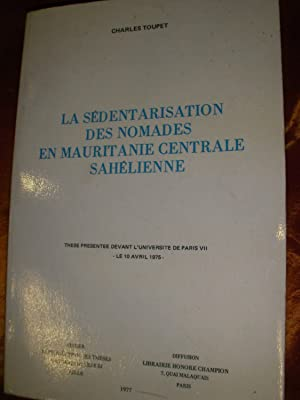 LA SEDENTARISATION DES NOMADES EN MAURITANIE CENTRALE SAHELIENNE: TOUPET CHARLES