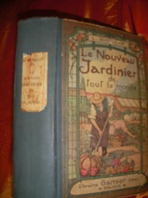 LE NOUVEAU JARDINIER DE TOUT LE MONDE- TRAITE COMPLET DE TOUTES LES BRANCHES DE L'HORTICULTURE...