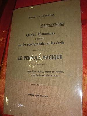 RADIESTHESIE- ONDES HUMAINES DECELEES PAR LES PHOTOGRAPHIES ET LES ECROTS- LE PENDULE MAGIQUE: ...