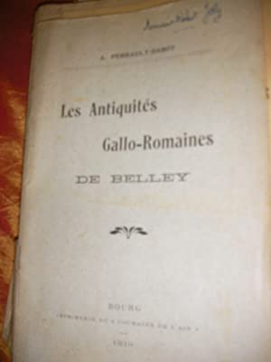 LES ANTIQUITES GALLO ROMAINES DE BELLEY: PERRAULT-DABOT A.
