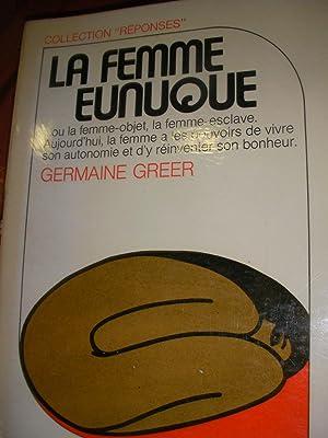 LA FEMME EUNUQUE .OU LA FEMME-OBJET,LA FEMME-ESCLAVE.: GREER GERMAINE