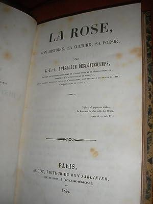 LA ROSE SON HISTOIRE SA CULTURE SA POESIE: LOISELEUR DESLONGCHAMPS J.L.A.