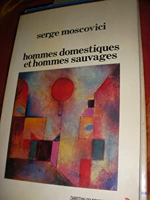HOMMES DOMESTIQUES ET HOMMES SAUVAGES: MOSCOVICI SERGE