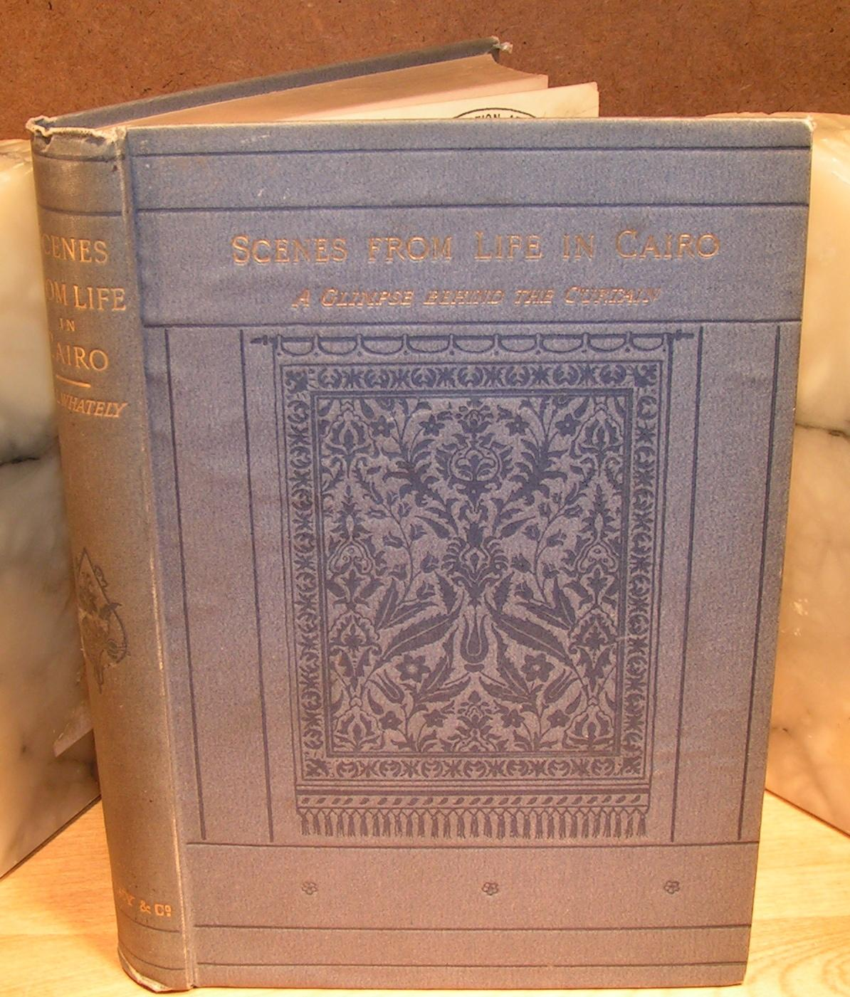 SCENES FROM LIFE IN CAIRO a glimpse behind the curtain (1883) WHATELY, Mary L.