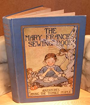 THE MARY FRANCES SEWING BOOK or adventures among the thimble people ( 1913 ) ( including 10 seewi...