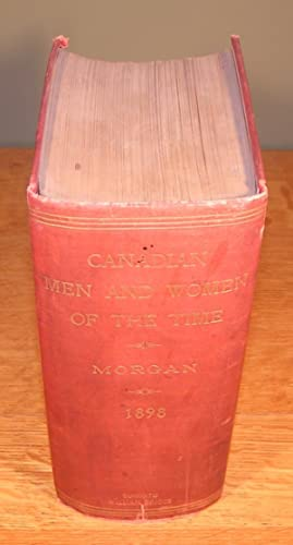 THE CANADIAN MEN AND WOMEN OF THE TIME a hand-book of canadian biography (1898, first edition): ...