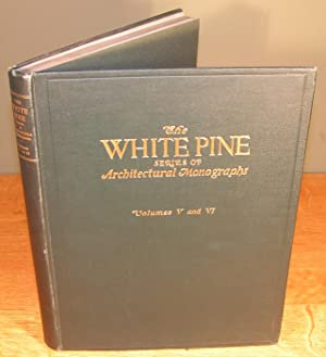 THE WHITE PINE series of Architectural Monographs (Vols. V AND VI in one binding)
