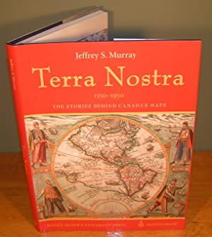 TERRA NOSTRA THE STORIES BEHIND CANADA¿S MAPS 1550-1950