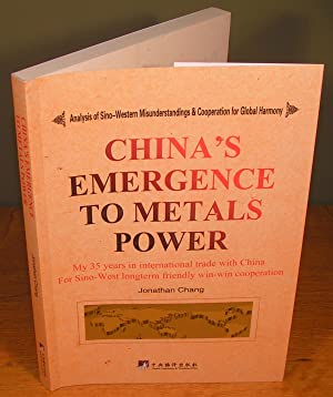 CHINA¿S EMERGENCE TO METALS POWER my 35 years in international trade with China for sino-west lon...