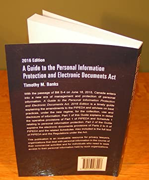 A GUIDE TO THE PERSONAL INFORMATION PROTECTION AND ELECTRONIC DOCUMENTS ACTS ( 2016 edition): BANKS...