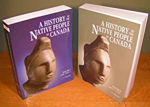 A HISTORY OF THE NATIVE PEOPLE OF CANADA, Vol. I (10,000 ¿ 1,000 B.C.) and Vo l. II (1,000 B.C. ¿...