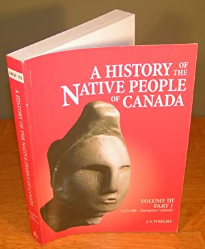 A HISTORY OF THE NATIVE PEOPLE OF CANADA, Vol. III, part 1 (A. D. 500¿ European contact)