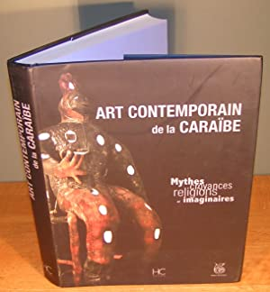 ART CONTEMPORAIN DE LA CARAIBE ; Mythes, croyances, religions et imaginaires