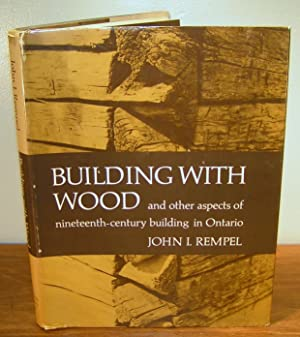 BUILDING WITH WOOD and other aspects of nineteenth-century building in Ontario