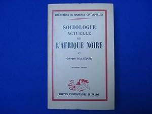 SOCIOLOGIE ACTUELLE DE L'AFRIQUE NOIRE - Dynamique: BALANDIER Georges