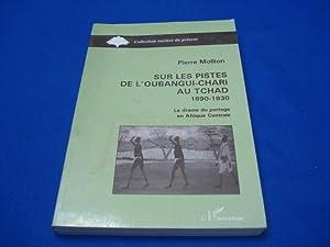 Sur les Pistes de l'Oubangui-Chari au Tchad: MOLLION Pierre