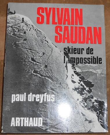 Saudan sylvain, skieur de l'impossible - Editions Arthaud Paris 1975 in 12 Broché Couverture Illustrée, Orné de 17 Photographies en Héliogravures 281 Pages