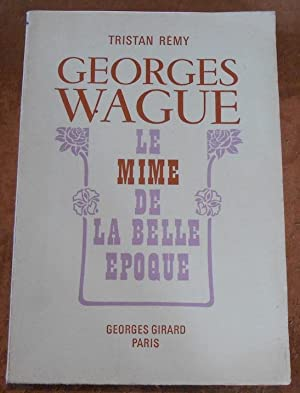 Georges Wague Le Mime de la Belle Epoque