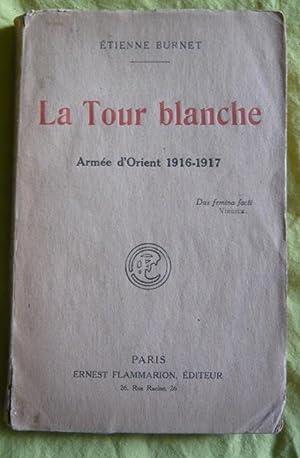 La Tour blanche - Armée d'Orient 1916-1917: Étienne Burnet
