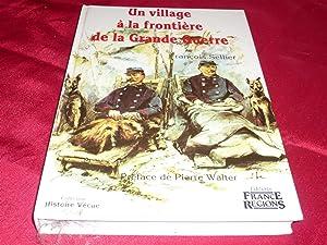 Un Village A La Frontière De La Grande Guerre: Sellier François