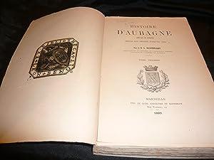 Histoire D'Aubagne Chef-Lieu De Baronnie Depuis Son Origine Jusqu'en 1789. Tome Premier.:...
