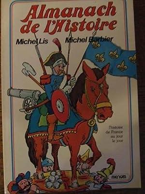 ALMANACH DE L'HISTOIRE, l'histoire de France au: Michel LIS et