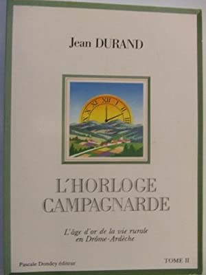 L'HORLOGE CAMPAGNARDE, l'äge d'or de la vie: Jean DURAND.